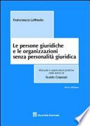 Le persone giuridiche e le organizzazioni senza personalita' giuridica. Manuale e applicazioni pratiche dalle lezioni di Guido Capozzi. Terza edizione.