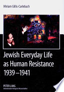 Jewish Everyday Life As Human Resistance 1939 1941