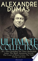 ALEXANDRE DUMAS Ultimate Collection  40  Titles Including The Three Musketeers Series  The Marie Antoinette Novels  The Count of Monte Cristo  The Valois Trilogy and more  Illustrated