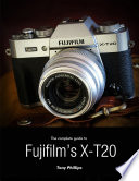 The Complete Guide to Fujifilm s X t20