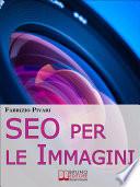 SEO per le Immagini  Come Posizionare e Diffondere Online le Foto dei Tuoi Prodotti  Servizi e Offerte   Ebook Italiano   Anteprima Gratis