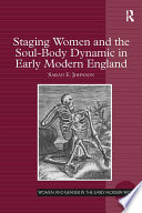 Staging Women and the Soul Body Dynamic in Early Modern England