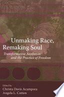 Unmaking Race  Remaking Soul