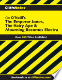 CliffsNotes on O Neill s The Emperor Jones  The Hairy Ape   Mourning Becomes Electra