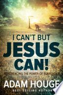 I Can't But Jesus Can: Experiencing The Power Of Surrender : can make a difference first...