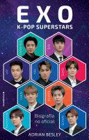 EXO: Superestrellas Del K-pop / the Unofficial Biography