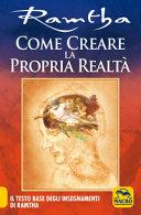 Come creare la propria realtà. Il testo base degli insegnamenti di Ramtha
