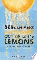 God Can Make Lemonade Out Of Life S Lemons