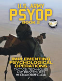 """US Army PSYOP Book 2 - Implementing Psychological Operations: Tactics, Techniques and Procedures - Full-Size 8.5""""x11"""" Edition - FM 3-05.301 (MCRP 3-40.6A)"""