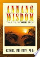 ANNANG WISDOM  TOOLS FOR POSTMODERN LIVING