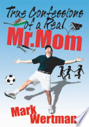 True Confessions of a Real Mr  Mom