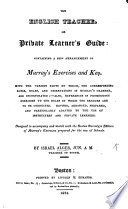 The English Teacher  Or Private Learner s Guide  Containing a New Arrangement of Murray s Exercises and Key  Etc