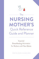 The Nursing Mother S Quick Reference Guide And Planner