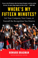 Where's My Fifteen Minutes? : to the rich and powerful media attention...