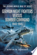 German Night Fighters Versus Bomber Command 1943 1945
