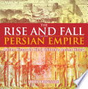 The Rise And Fall Of The Persian Empire Ancient History For Kids Children S Ancient History
