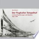 Der Flughafen Tempelhof in Entwurfszeichnungen und Modellen 1935 - 1944