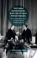 The Carter Administration and the Fall of Iran   s Pahlavi Dynasty