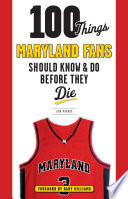 100 Things Maryland Fans Should Know   Do Before They Die