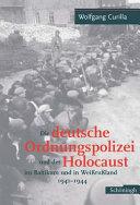 Die deutsche Ordnungspolizei und der Holocaust im Baltikum und in Weissrussland, 1941-1944