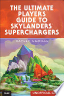 The Ultimate Player S Guide To Skylanders Superchargers Unofficial Guide