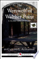 The Werewolf of Walther Point  A 15 Minute Horror Story for Brave Souls
