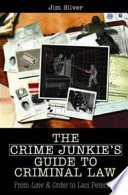 The Crime Junkie s Guide to Criminal Law