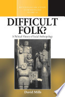 Difficult Folk  A Political History of Social Anthropology