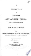 A Description of three ancient ornamented bricks  found at different periods in London and Gravesend  With observations  etc   By R  Cruden   Book PDF