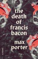 The Death of Francis Bacon: A Novel
