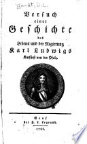 Versuch einer Geschichte des Lebens und der Regierung Karl Ludwigs Kurfürst von der Pfalz