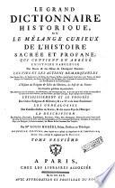 Le Grand Dictionnaire Historique, Ou Le Mélange Curieux De L'Histoire Sacrée Et Profane