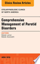 Comprehensive Management of Parotid Disorders  An Issue of Otolaryngologic Clinics of North America