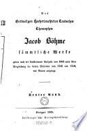 Des Sottseligen Hocherleuchteten Teutsschen Theosophen Jacob Bohme Sammtliche Werke