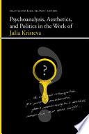 Psychoanalysis  Aesthetics  and Politics in the Work of Julia Kristeva