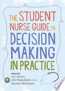The Student Nurse Guide To Decision Making In Practice : issues, this student-friendly text promises...