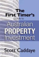 The First Timer s Guide to Australian Property Investment