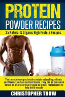 Protein Powder Recipes  25 Natural and Organic High Protein Recipes