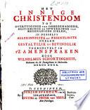 Het innige christendom tot overtuiginge van onbegenadigde  bestieringe en opwekkinge van begenadigde zielen