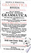 Nuova e perfetta grammatica reggia italiana e tedesca  Neue und vollkommene k  nigliche itali  nische Grammatica mit einem wohl eingerichteten Syntaxi      Nebst einem Wo  rter Buch     Herausgegeben von Giovanni Tomaso di Castelli