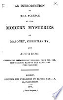 An introduction to the science of the modern mysteries of Masonry  Christianity  and Judaism  compiled     from Mr  Carlile s second part of the Manual of Free Masonry