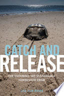 Catch and Release Horseshoe Crabs Horseshoe Crabs Are Considered Both