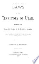 Acts  Resolutions and Memorials Passed by the Sessions of the Legislative Assembly of the Territory of Utah