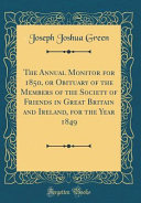 The Annual Monitor for 1850, Or Obituary of the Members of the Society of Friends in Great Britain and Ireland, for the Year 1849 (Classic Reprint)
