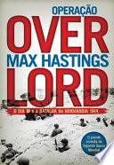 Opera    o Overlord   O Dia D e a Batalha da Normandia 1944