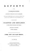 Reports of the Commissioners Appointed in Pursuance of Acts of Parliament     to Inquire Concerning Charities and Education of the Poor in England and Wales  York  city and East Riding  county of York