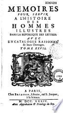 M  moires pour servir    l histoire des hommes illustres dans la r  publique des lettres avec un catalogue raisonn   de leurs ouvrages