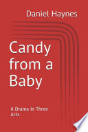 Candy from a baby   A Drama in Three Acts