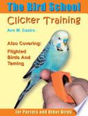 The Bird School Clicker Training For Parrots And Other Birds