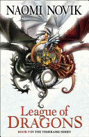 Temeraire Series  9    League Of Dragons : ...